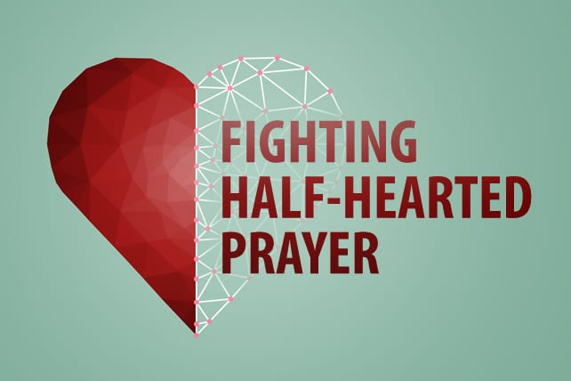 Fighting Half-Hearted Prayer