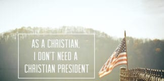 As A Christian, I Don't Need A Christian President