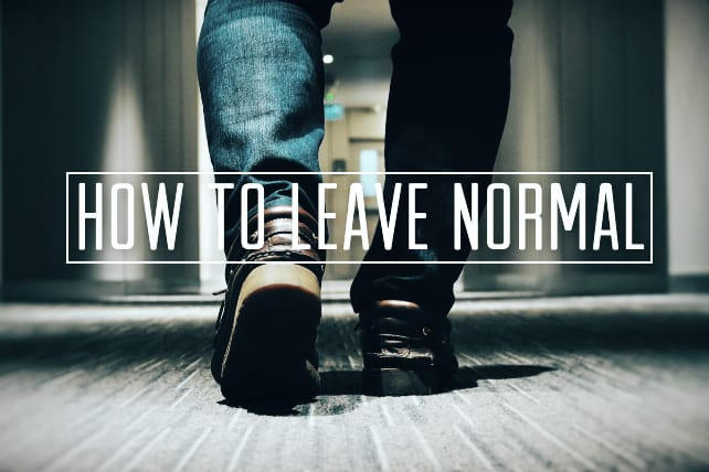 How To Leave Normal