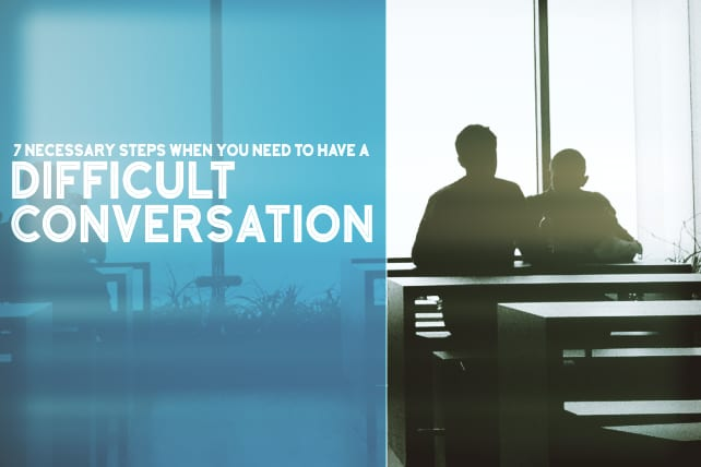7 Necessary Steps When You Need to Have a Difficult Conversation