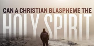 Can a Christian Blaspheme the Holy Spirit?