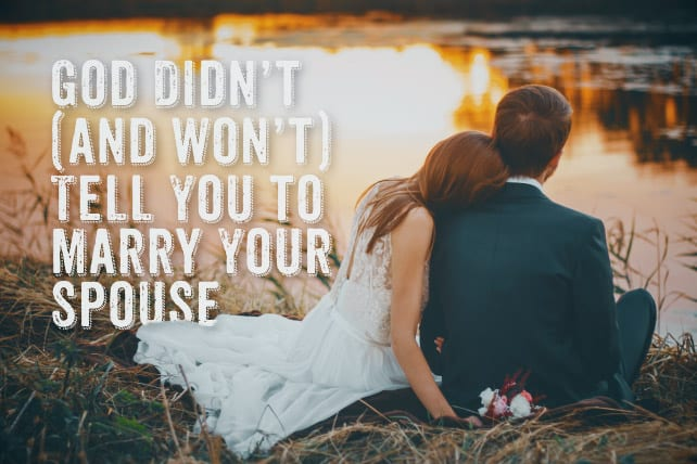 God Didn't (and Won't) Tell You to Marry Your Spouse