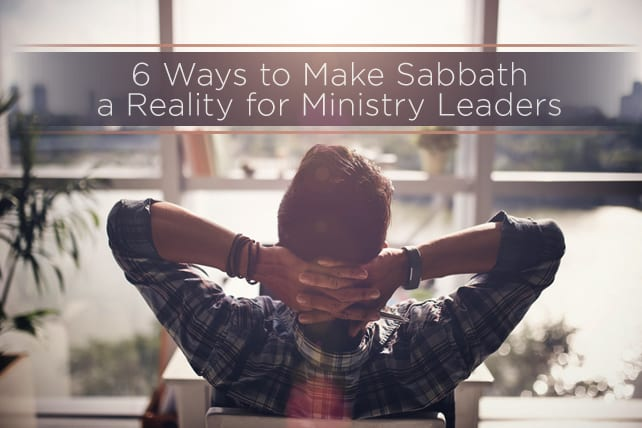 6 Ways to Make Sabbath a Reality for Ministry Leaders