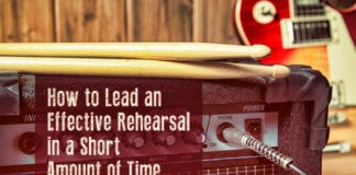 How to Lead an Effective Rehearsal in a Short Amount of Time