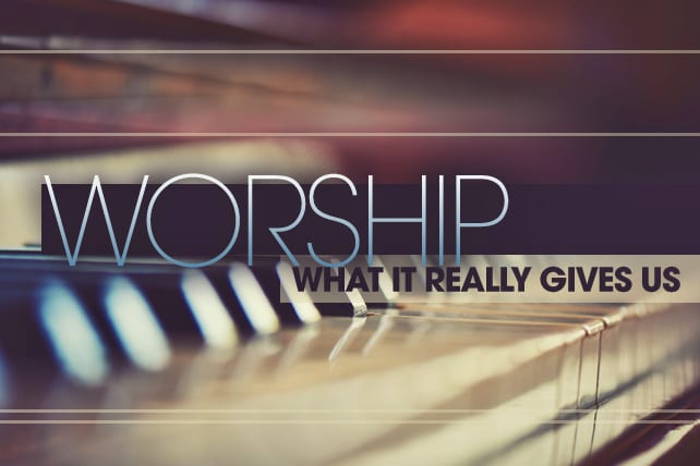 What Worship Can Really Give Us