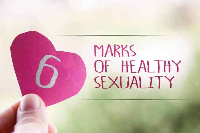 6 Marks of Healthy Sexuality