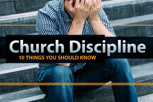 10 Things You Should Know about Church Discipline