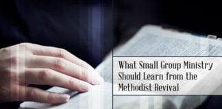 What Small Group Ministry Should Learn from the Methodist Revival