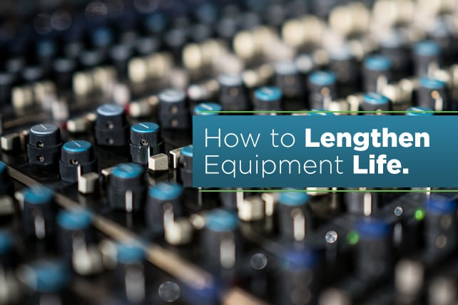 How to Lengthen Equipment Life
