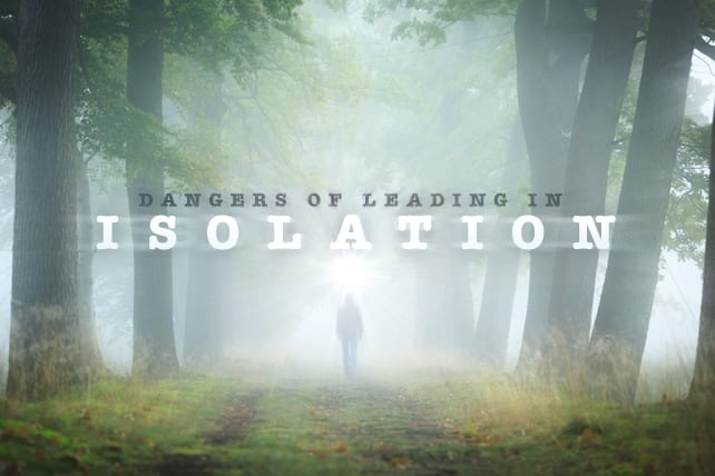 7 Dangers of Leading in Isolation