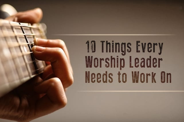 10 Things Every Worship Leader Needs to Work On