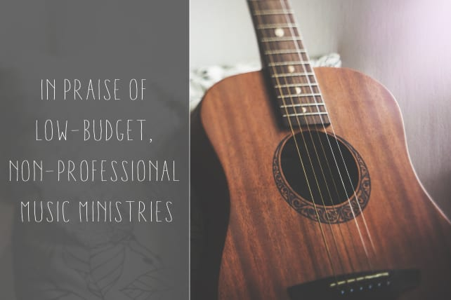 In Praise of Low-Budget, Non-Professional Music Ministries
