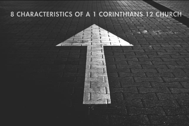 8 Characteristics of a 1 Corinthians 12 Church