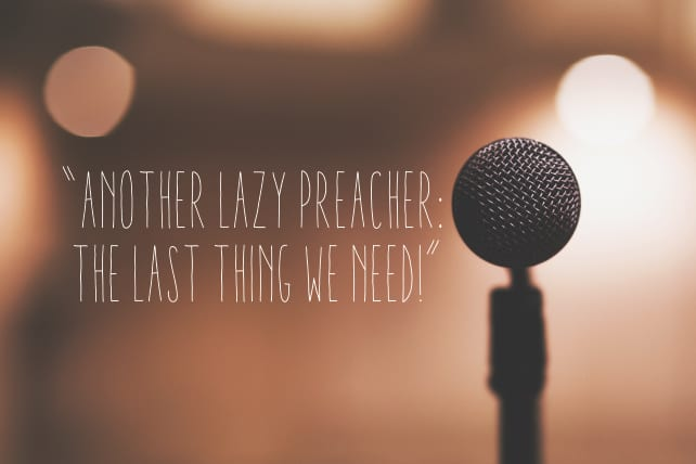 """Another Lazy Preacher: The Last Thing We Need!"""