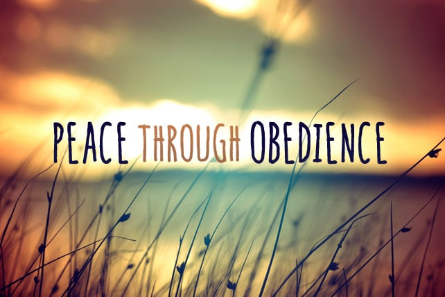 Peace Often Comes Through Obedience