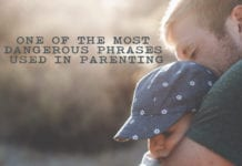 One of the Most Dangerous Phrases Used in Parenting
