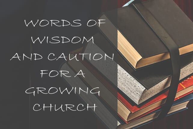 5 Words of Wisdom and Caution for a Growing Church