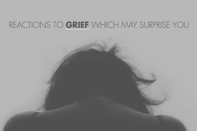 7 Reactions to Grief Which May Surprise You