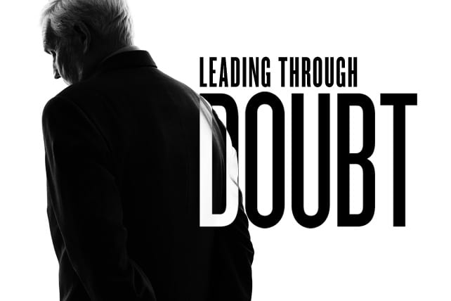 How to Lead Through Doubt