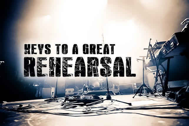 7 Keys to a Great Rehearsal