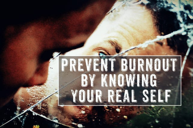 Prevent Burnout by Knowing Your Real Self