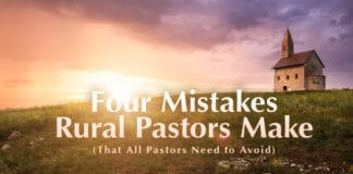 Four Mistakes Rural Pastors Make (That All Pastors Need to Avoid)