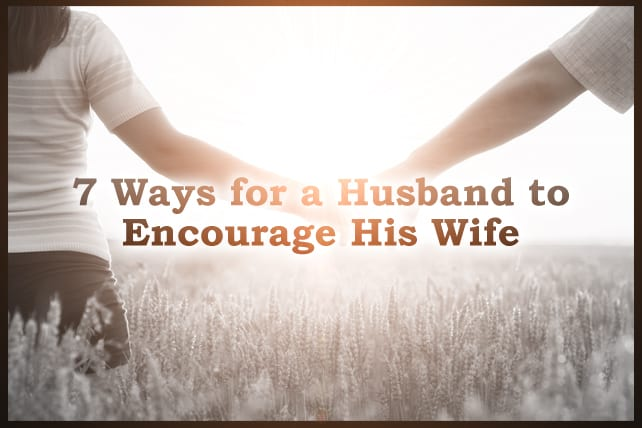 7 Ways for a Husband to Encourage His Wife