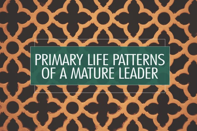 6 Primary Life Patterns of a Mature Leader