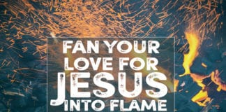 Fan Your Love for Jesus Into Flame