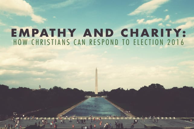 Empathy and Charity: How Christians Can Respond to Election 2016