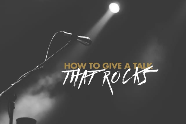How to Give a Talk that Rocks