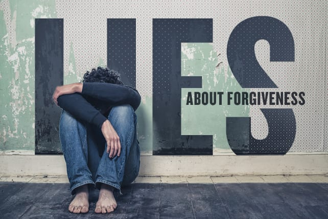 Three Lies About Forgiveness