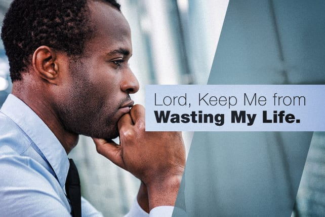 Lord, Keep Me from Wasting My Life