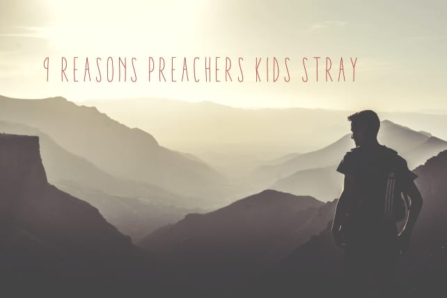 9 Reasons Preachers Kids Stray