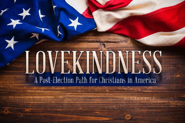Lovekindness: A Post-Election Path for Christians in America