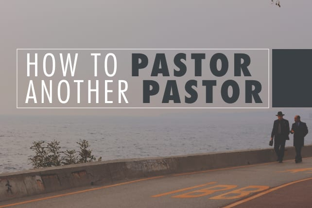 How To Pastor Another Pastor
