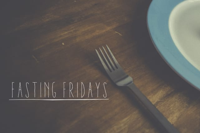 Fasting Fridays- What will you give up so you can step up?