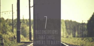 7 Misconceptions that Cause Leaders to Derail