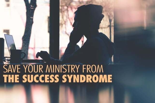 How to Save Your Ministry from the Success Syndrome