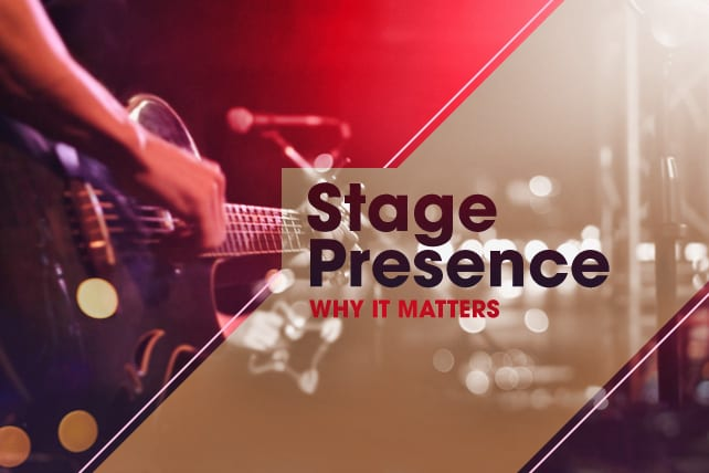 Why Stage Presence Matters