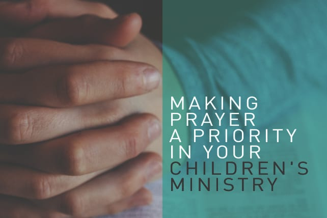 Making Prayer a Priority in Your Children's Ministry