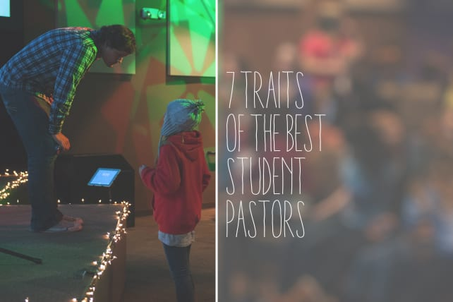 7 Traits of the BEST Student Pastors