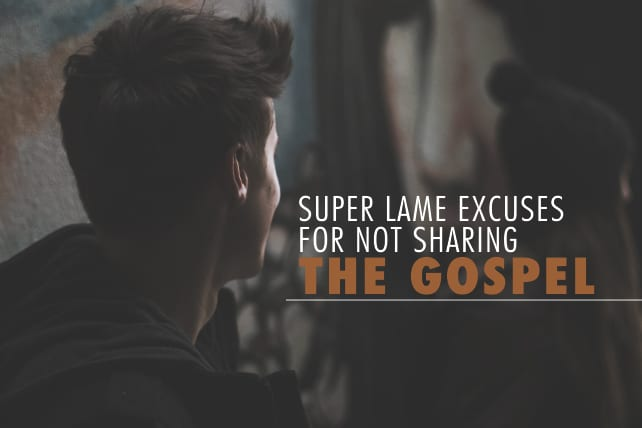 10 Super Lame Excuses for not Sharing the Gospel