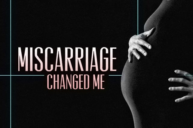 Miscarriage Changed Me