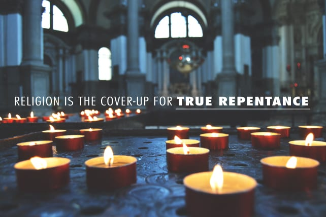Religion Is The Cover-up for True Repentance