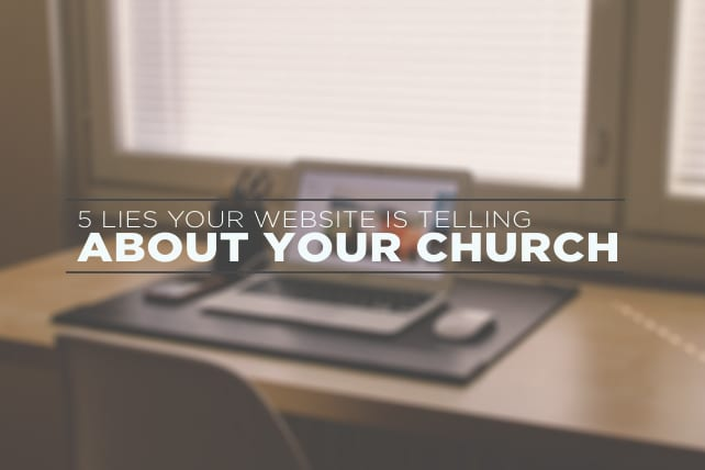 5 Lies Your Website is Telling About Your Church