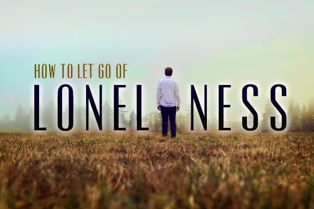 How to Let Go of Loneliness
