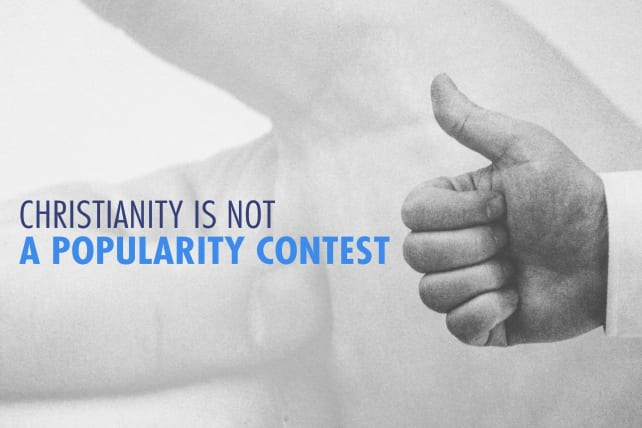Christianity Is Not a Popularity Contest
