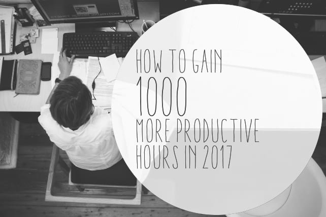 How To Gain 1000 More Productive Hours In 2017