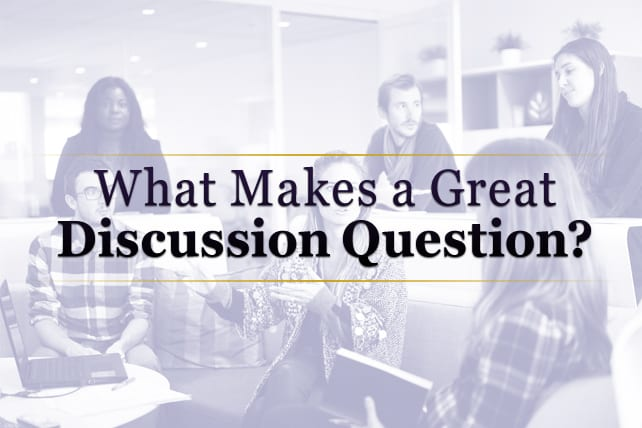 What Makes a Great Discussion Question?